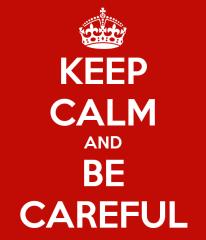 keep-calm-and-be-careful-26